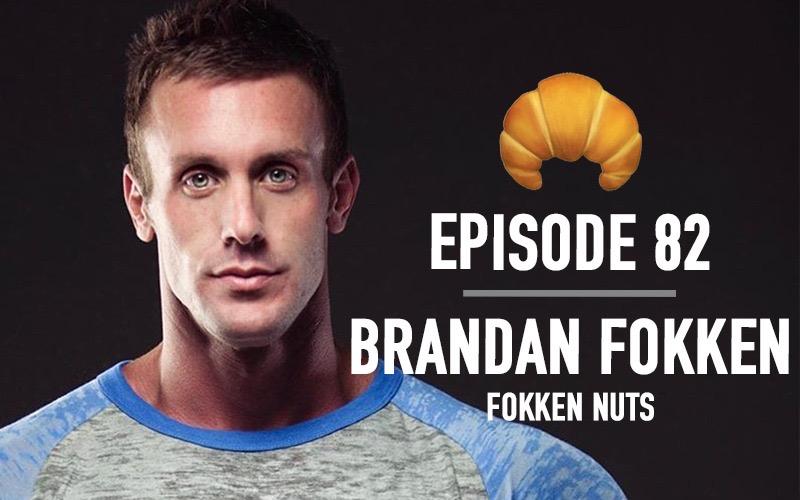 Ep 82 | Brandan Fokken (Fokken Nuts)