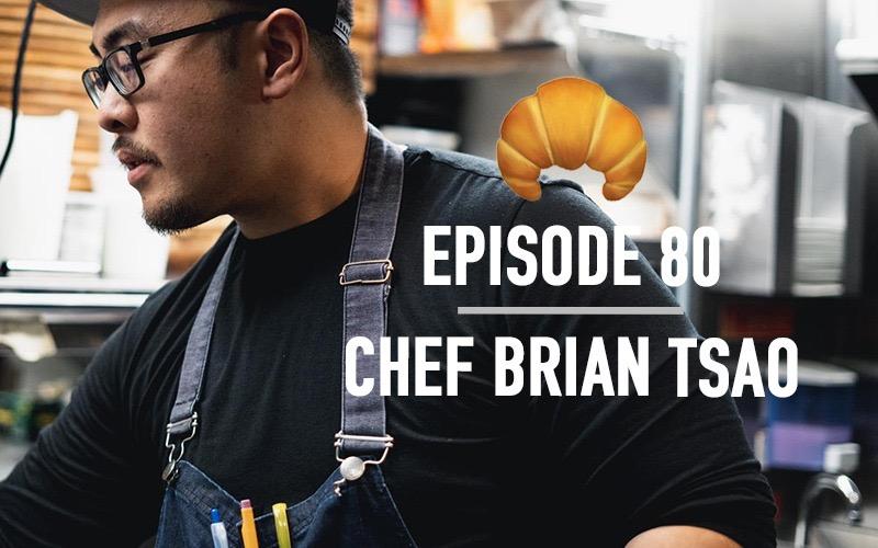 Ep 80 | Chef Brian Tsao