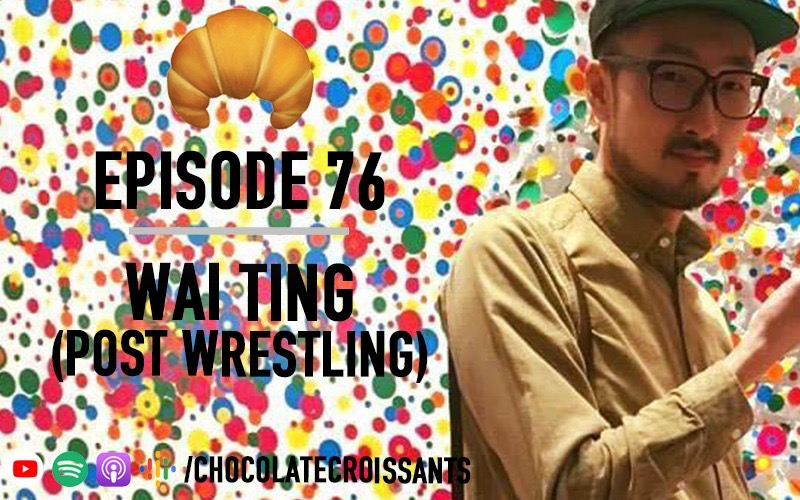 Ep 76 | Wai Ting (Post Wrestling)