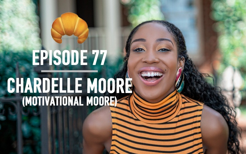 Ep 77 | Chardelle Moore (Motivational Moore)