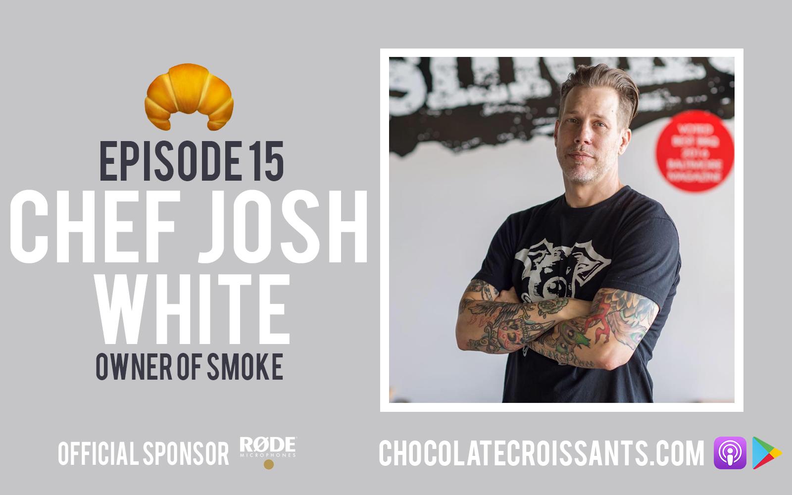 EP15   Chef Josh White (Owner of smoke.)