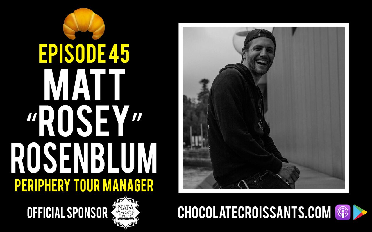 "EP 45   Matt ""Rosey"" Rosenblum (Periphery Tour Manager)"