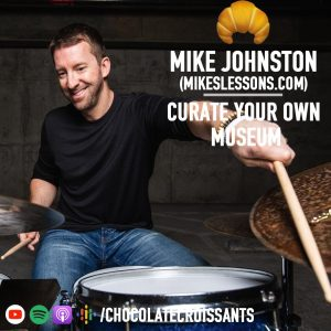 Curate Your Own Museum with Mike Johnston (MikesLessons.com)