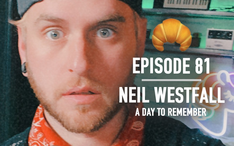 Ep 81 | Neil Westfall (A Day To Remember)